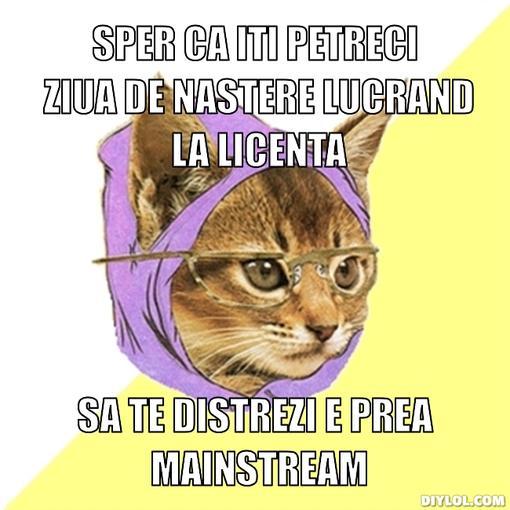 hipster-kitty-meme-generator-sper-ca-iti-petreci-ziua-de-nastere-lucrand-la-licenta-sa-te-distrezi-e-prea-mainstream-84145e